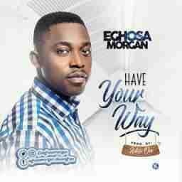 Eghosa Morgan - Have Your Way